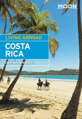 Moon Living Abroad Costa Rica - Van Rheenen, Erin