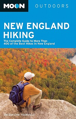 Moon New England Hiking: The Complete Guide to More Than 400 of the Best Hikes in New England - Lanza, Michael L., and Tourville, Jacqueline