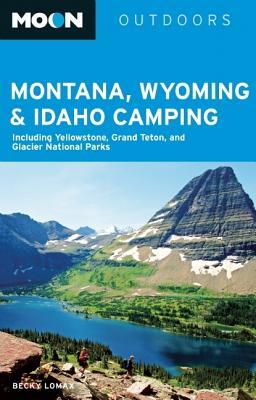 Moon Outdoors Montana, Wyoming & Idaho Camping: Including Yellowstone, Grand Teton, and Glacier National Parks - Lomax, Becky