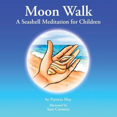 Moon Walk: A Seashell Meditation for Children - May, Patricia