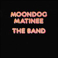 Moondog Matinee - The Band