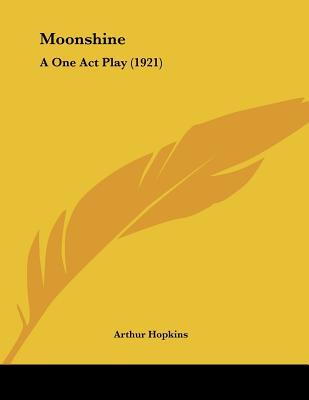Moonshine: A One Act Play (1921) - Hopkins, Arthur