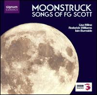 Moonstruck: Songs of F.G. Scott - Iain Burnside (piano); Lisa Milne (soprano); Roderick Williams (baritone)