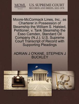 Moore-McCormack Lines, Inc., as Charterer in Possession of Steamship the William S. Halsted, Petitioner, V. Tank Steamship the ESSO Camden, Standard Oil Company (N.J.). U.S. Supreme Court Transcript of Record with Supporting Pleadings - O'Kane, Adrian J, and Buckley, Stephen J