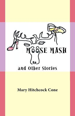 Moose MASH and Other Stories - Cone, Mary Hitchcock