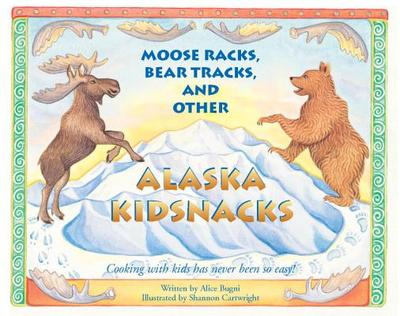 Moose Racks, Bear Tracks, and Other Kid Snacks: Cooking with Kids Has Never Been So Easy! - Bugni, Alice