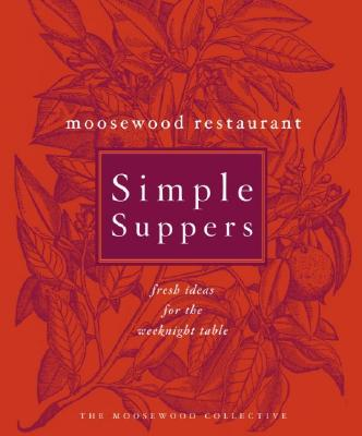 Moosewood Restaurant Simple Suppers: Fresh Ideas for the Weeknight Table - Scherer, Jim (Photographer), and Moosewood Collective (Creator)