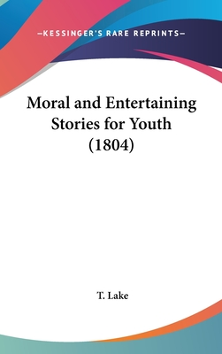 Moral and Entertaining Stories for Youth (1804) - Lake, T