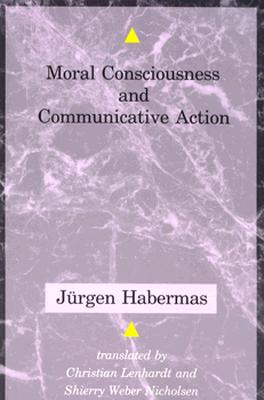Moral Consciousness and Communicative Action: Copernicus and Kepler - Habermas, Jurgen, and Lenhardt, Christian (Translated by)