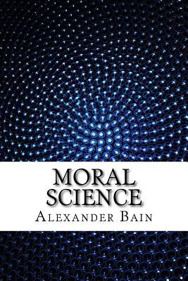Moral Science - Bain, Alexander