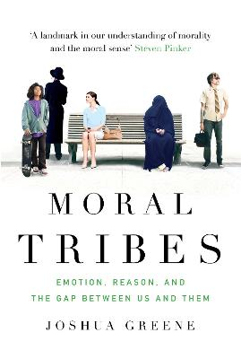 Moral Tribes: Emotion, Reason and the Gap Between Us and Them - Greene, Joshua