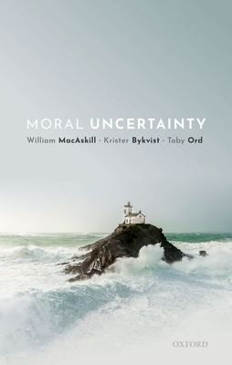 Moral Uncertainty - MacAskill, William, and Bykvist, Krister, and Ord, Toby