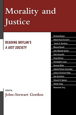 Morality and Justice: Reading Boylan's 'A Just Society' - Gordon, John-Stewart, and Boylan, Michael (Contributions by), and Churchill, Robert Paul (Contributions by)