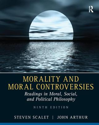 Morality and Moral Controversies: Readings in Moral, Social and Political Philosophy - Scalet, Steven (Editor)