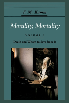 Morality, Mortality: Volume I: Death and Whom to Save from It - Kamm, F M