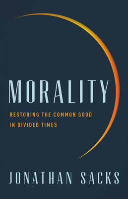 Morality: Restoring the Common Good in Divided Times - Sacks, Jonathan