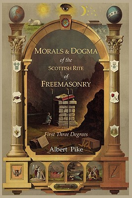 Morals and Dogma of the Ancient and Accepted Scottish Rite of Freemasonry: First Three Degrees - Pike, Albert