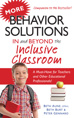 More Behavior Solutions in and Beyond the Inclusive Classroom - Aune, Beth, and Burt, Beth, and Gennaro, Peter