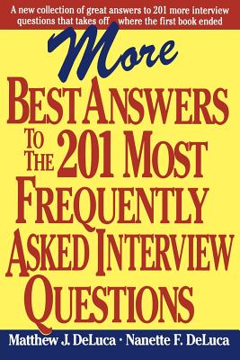 More Best Answers to the 201 Most Frequently Asked Interview Questions - DeLuca, Matthew J, and DeLuca, Nanette F