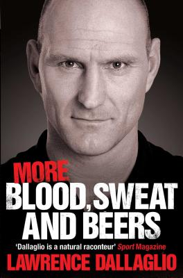 More Blood, Sweat and Beers: World Cup Rugby Tales - Dallaglio, Lawrence, OBE