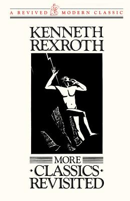 More Classics Revisited - Rexroth, Kenneth, and Morrow, Bradford (Editor)