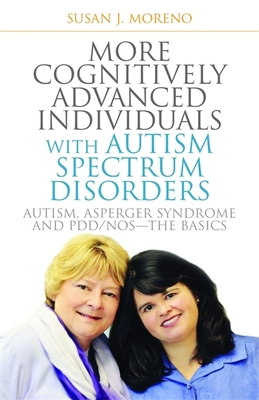 More Cognitively Advanced Individuals with Autism Spectrum Disorders: Autism, Asperger Syndrome and PDD/NOS: The Basics - Moreno, Susan J