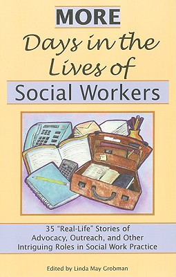 "More Days in the Lives of Social Workers: 35 ""Real-Life"" Stories of Advocacy, Outreach, and Other Intriguing Roles in Social Work Practice - Grobman, Linda May (Editor)"