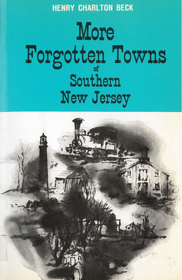 More Forgotten Towns of Southern New Jersey - Beck, Henry Charlton