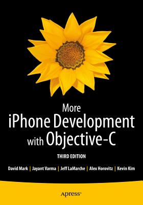 More iPhone Development with Objective-C: Further Explorations of the IOS SDK - Kim, Kevin, and Horovitz, Alex, and Mark, David