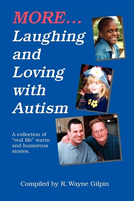 """More Laughing & Loving with Autism: A Collection of """"Real Life"""" Warm & Humorous Stories - Gilpin, R Wayne"""