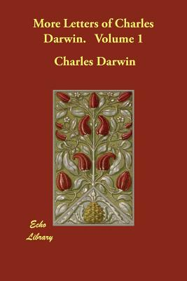 More Letters of Charles Darwin. Volume 1 - Darwin, Charles, Professor