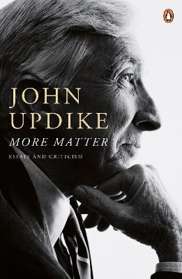 More Matter: Essays and Criticism - Updike, John
