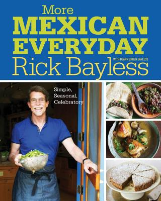 More Mexican Everyday: Simple, Seasonal, Celebratory - Bayless, Rick, and Bayless, Deann Groen, and Tamarkin, David