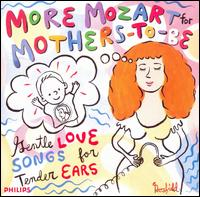 More Mozart for Mothers-to-Be - Anne Sofie von Otter (vocals); Barbara Hendricks (vocals); Dalton Baldwin (piano); Elly Ameling (soprano);...