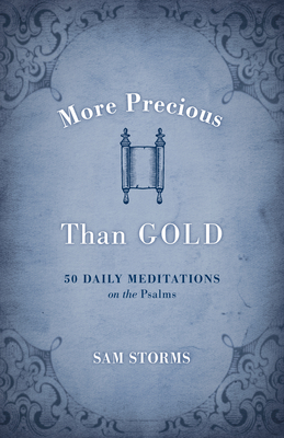 More Precious Than Gold: 50 Daily Meditations on the Psalms - Storms, Sam, Dr.