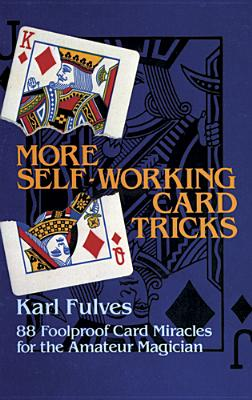 More Self-Working Card Tricks: 88 Foolproof Card Miracles for the Amateur Magician - Fulves, Karl