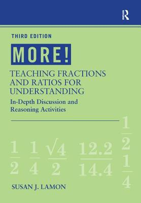 MORE! Teaching Fractions and Ratios for Understanding: In-Depth Discussion and Reasoning Activities - Lamon, Susan J.