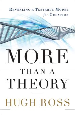 More Than a Theory: Revealing a Testable Model for Creation - Ross, Hugh