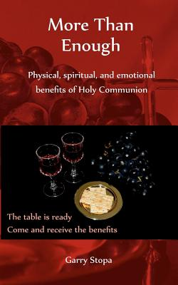 More Than Enough: Physical, spiritual, and emotional benefits of Holy Communion - Stopa, Garry