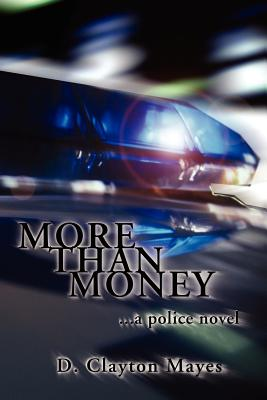 More Than Money . . . a Police Novel - Mayes, D Clayton
