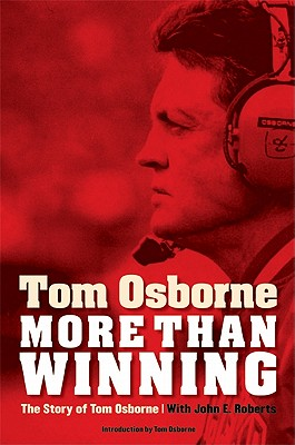 More Than Winning: The Story of Tom Osborne - Osborne, Tom, and Roberts, John E, and Osborne, Tom (Introduction by)