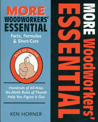 More Woodworkers' Essential: Facts, Formulas & Short-Cuts: Figure It Out, with or Without Math - Horner, Ken