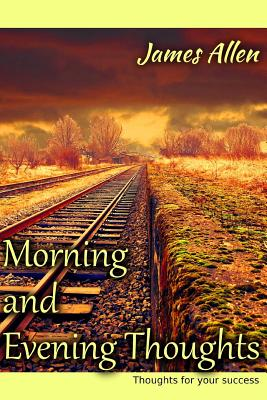 Morning and Evening Thoughts - Allen, James