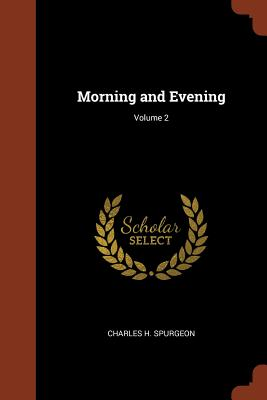 Morning and Evening; Volume 2 - Spurgeon, Charles H