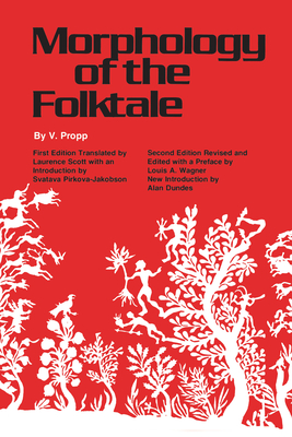 Morphology of the Folktale: Second Edition - Propp, V, and Scott, Laurence (Translated by), and Wagner, Louis A (Editor)