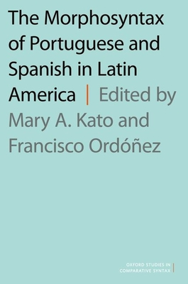 Morphosyntax of Portuguese and Spanish in Latin America - Kato, Mary A (Editor), and Ordonez, Francisco (Editor)
