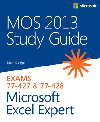 MOS 2013 Study Guide for Microsoft Excel Expert: Exams 77-427 & 77-428 - Dodge, Mark
