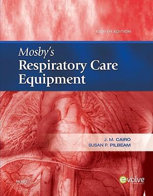 Mosby's Respiratory Care Equipment - Cairo, J M, PhD, Rrt, and Pilbeam, Susan P, MS, Rrt