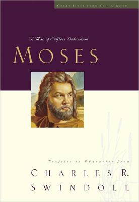 Moses: A Man of Selfless Dedication: Profiles in Character - Swindoll, Charles R, Dr. (Introduction by)