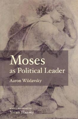 Moses as Political Leader - Wildavsky, Aaron, and Hazony, Yoram (Foreword by)